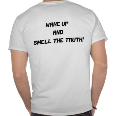 wake_up_and_smell_the_truth_tshirt-r07d80114a535480cb5ad04cfb5bf15d0_8041k_380