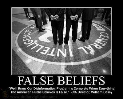 FALSE BELIFS - We'll know our disinformation program is complete when everything the American public believes is false. -CIA Director, William Caser